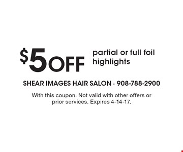 $5 Off partial or full foil highlights. With this coupon. Not valid with other offers or prior services. Expires 4-14-17.