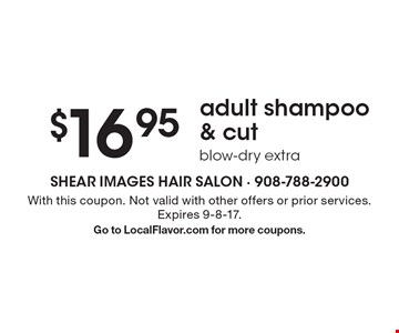 $16.95 adult shampoo & cut. Blow-dry extra. With this coupon. Not valid with other offers or prior services. Expires 9-8-17. Go to LocalFlavor.com for more coupons.
