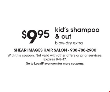 $9.95 kid's shampoo & cut. Blow-dry extra. With this coupon. Not valid with other offers or prior services. Expires 9-8-17. Go to LocalFlavor.com for more coupons.