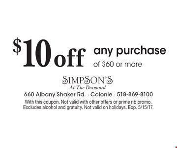 $10 off any purchase of $60 or more. With this coupon. Not valid with other offers or prime rib promo. Excludes alcohol and gratuity. Not valid on holidays. Exp. 5/15/17.