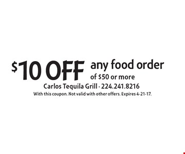$10 off any food order of $50 or more. With this coupon. Not valid with other offers. Expires 4-21-17.