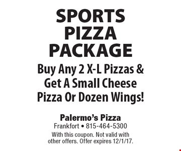 SPORTS PIZZA PACKAGE. Free Small Cheese Pizza Or Dozen Wings. Buy Any 2 X-L Pizzas & Get A Small Cheese Pizza Or Dozen Wings!. With this coupon. Not valid with other offers. Offer expires 12/1/17.