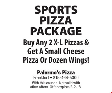 SPORTS PIZZA PACKAGE  Buy Any 2 X-L Pizzas & Get A Small Cheese Pizza Or Dozen Wings Free. With this coupon. Not valid with other offers. Offer expires 2-2-18.