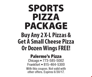 SPORTS PIZZA PACKAGE free A Small Cheese Pizza Or Dozen Wings Buy Any 2 X-L Pizzas & Get A Small Cheese Pizza Or Dozen Wings FREE! With this coupon. Not valid with other offers. Expires 6/30/17.