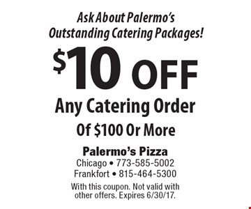 Ask About Palermo's Outstanding Catering Packages! $10 OFF Any Catering Order Of $100 Or More. With this coupon. Not valid with other offers. Expires 6/30/17.