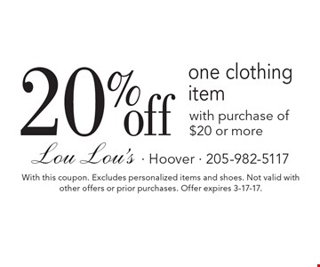 20% off one clothing item with purchase of $20 or more. With this coupon. Excludes personalized items and shoes. Not valid with other offers or prior purchases. Offer expires 3-17-17.