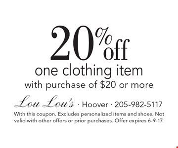 20% off one clothing item with purchase of $20 or more. With this coupon. Excludes personalized items and shoes. Not valid with other offers or prior purchases. Offer expires 6-9-17.