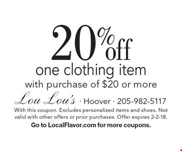 20% off one clothing item with purchase of $20 or more. With this coupon. Excludes personalized items and shoes. Not valid with other offers or prior purchases. Offer expires 2-2-18. Go to LocalFlavor.com for more coupons.