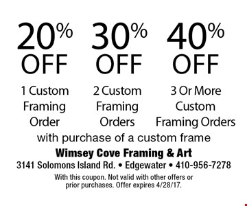 40% off 3 or more custom framing orders. 20% off 1 custom framing order. 30% off 2 custom framing orders. With purchase of a custom frame. With this coupon. Not valid with other offers or prior purchases. Offer expires 4/28/17.
