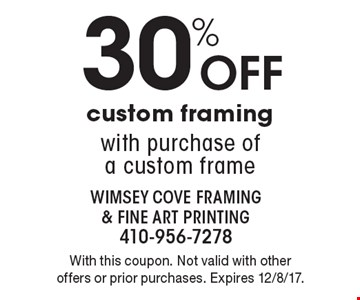 30% Off custom framing with purchase of a custom frame. With this coupon. Not valid with other offers or prior purchases. Expires 12/8/17.