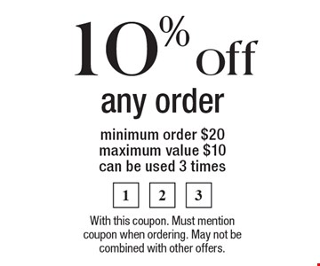 10% off any order, minimum order $20, maximum value $10, can be used 3 times. With this coupon. Must mention coupon when ordering. May not be combined with other offers.