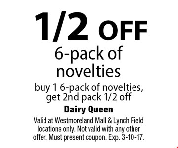 1/2 off 6-pack of novelties. Buy 1 6-pack of novelties, get 2nd pack 1/2 off. Valid at Westmoreland Mall & Lynch Field locations only. Not valid with any other offer. Must present coupon. Exp. 3-10-17.
