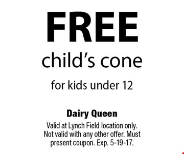 FREE child's cone for kids under 12. Valid at Lynch Field location only.Not valid with any other offer. Must present coupon. Exp. 5-19-17.