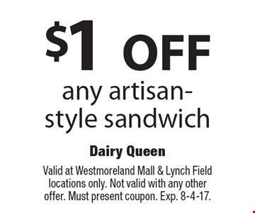 $1 off any artisan-style sandwich. Valid at Westmoreland Mall & Lynch Field locations only. Not valid with any other offer. Must present coupon. Exp. 8-4-17.