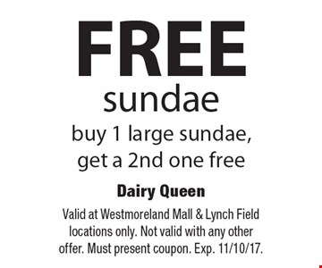 FREE sundae buy 1 large sundae, get a 2nd one free. Valid at Westmoreland Mall & Lynch Field locations only. Not valid with any other offer. Must present coupon. Exp. 11/10/17.