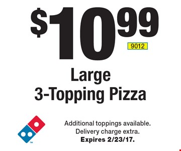 $10.99 Large 3-Topping Pizza. Additional toppings available. Delivery charge extra. Expires 2/23/17.