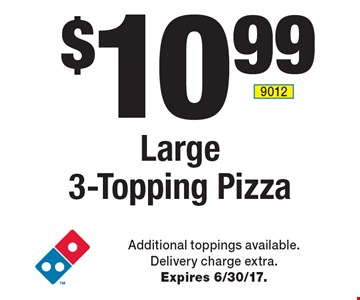 $10.99 Large 3-Topping Pizza. Additional toppings available. Delivery charge extra. Expires 6/30/17.