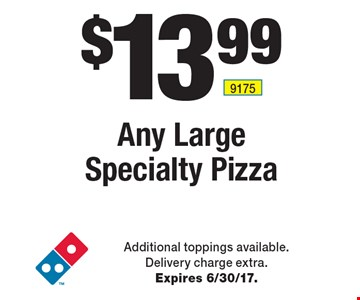 $13.99 Any Large Specialty Pizza. Additional toppings available. Delivery charge extra. Expires 6/30/17.