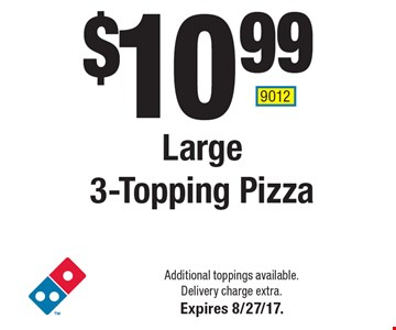 $10.99 Large 3-Topping Pizza. Additional toppings available. Delivery charge extra. Expires 8/27/17. 9012