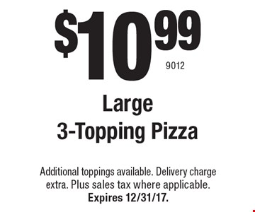 $10.99 Large 3-Topping Pizza. Additional toppings available. Delivery chargeextra. Plus sales tax where applicable.Expires 12/31/17. 9012