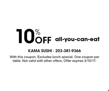 10% off all-you-can-eat. With this coupon. Excludes lunch special. One coupon per table. Not valid with other offers. Offer expires 3/10/17.