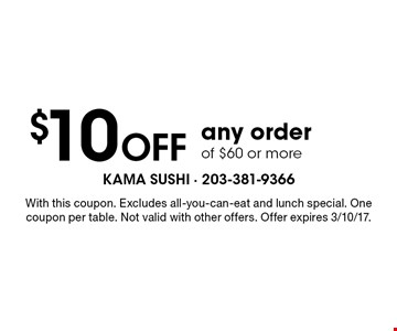 $10 off any order of $60 or more. With this coupon. Excludes all-you-can-eat and lunch special. One coupon per table. Not valid with other offers. Offer expires 3/10/17.