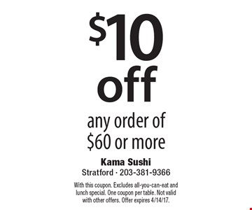$10 off any order of $60 or more. With this coupon. Excludes all-you-can-eat and lunch special. One coupon per table. Not valid with other offers. Offer expires 4/14/17.