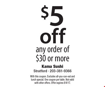 $5 Off Any Order Of $30 Or More. With this coupon. Excludes all-you-can-eat and lunch special. One coupon per table. Not valid with other offers. Offer expires 8/4/17.