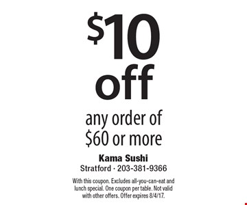 $10 Off Any Order Of $60 Or More. With this coupon. Excludes all-you-can-eat and lunch special. One coupon per table. Not valid with other offers. Offer expires 8/4/17.