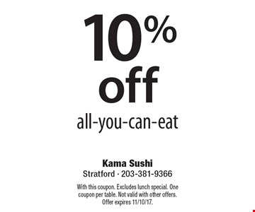 10% off all-you-can-eat. With this coupon. Excludes lunch special. One coupon per table. Not valid with other offers.Offer expires 11/10/17.