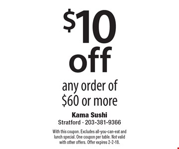 $10 off any order of $60 or more. With this coupon. Excludes all-you-can-eat and lunch special. One coupon per table. Not valid with other offers. Offer expires 2-2-18.