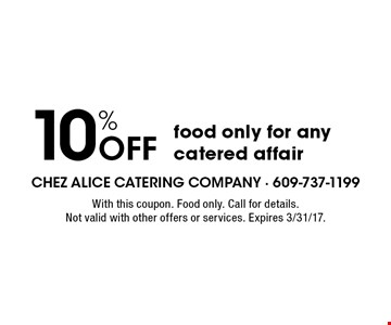 10% Off food only for any catered affair. With this coupon. Food only. Call for details. Not valid with other offers or services. Expires 3/31/17.