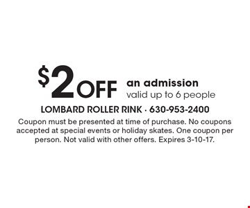 $2 Off an admission valid up to 6 people. Coupon must be presented at time of purchase. No coupons accepted at special events or holiday skates. One coupon per person. Not valid with other offers. Expires 3-10-17.