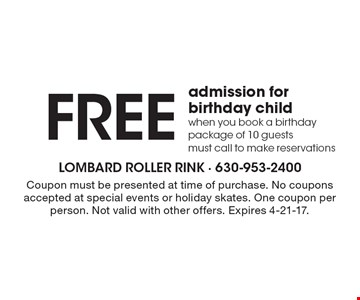 Free admission for birthday child when you book a birthday package of 10 guests must call to make reservations. Coupon must be presented at time of purchase. No coupons accepted at special events or holiday skates. One coupon per person. Not valid with other offers. Expires 4-21-17.