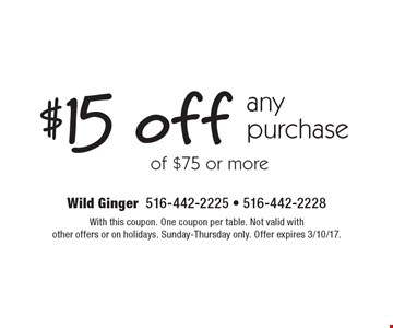 $15 off any purchase of $75 or more. With this coupon. One coupon per table. Not valid withother offers or on holidays. Sunday-Thursday only. Offer expires 3/10/17.