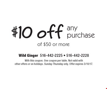 $10 off any purchase of $50 or more. With this coupon. One coupon per table. Not valid withother offers or on holidays. Sunday-Thursday only. Offer expires 3/10/17.