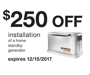 $250 OFF installation of a home standby generator. Expires 12/15/2017.