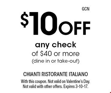 $10 Off any check of $40 or more (dine in or take-out). With this coupon. Not valid on Valentine's Day. Not valid with other offers. Expires 3-10-17.GCN
