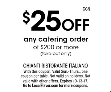 $25 Off any catering order of $200 or more. (take-out only). With this coupon. Valid Sun.-Thurs., one coupon per table. Not valid on holidays. Not valid with other offers. Expires 10-13-17. Go to LocalFlavor.com for more coupons.