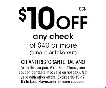 $10 Off any check of $40 or more. (dine in or take-out). With this coupon. Valid Sun.-Thurs., one coupon per table. Not valid on holidays. Not valid with other offers. Expires 10-13-17. Go to LocalFlavor.com for more coupons.