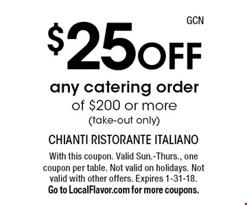 $25 off any catering order of $200 or more (take-out only). With this coupon. Valid Sun.-Thurs., one coupon per table. Not valid on holidays. Not valid with other offers. Expires 1-31-18. Go to LocalFlavor.com for more coupons.