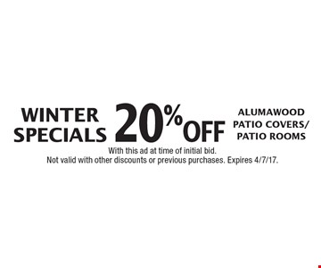 WINTER SPECIALS - 20% off Alumawood Patio Covers/Patio Rooms. With this ad at time of initial bid. Not valid with other discounts or previous purchases. Expires 4/7/17.