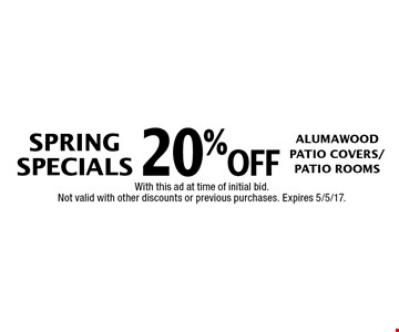 SPRING SPECIALS 20%off Alumawood Patio Covers/Patio Rooms. With this ad at time of initial bid. Not valid with other discounts or previous purchases. Expires 5/5/17.