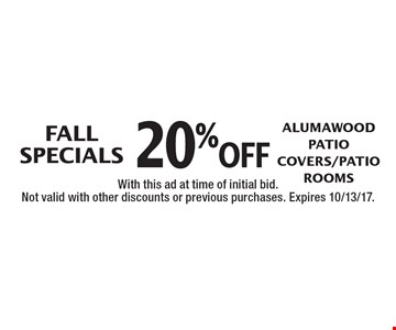 FALL SPECIALS 20% off Alumawood Patio Covers/Patio Rooms. With this ad at time of initial bid. Not valid with other discounts or previous purchases. Expires 10/13/17.