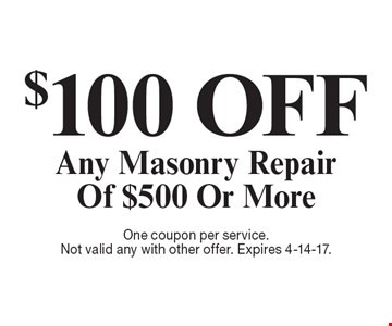 $100 off any masonry repair of $500 or more. One coupon per service. Not valid any with other offer. Expires 4-14-17.