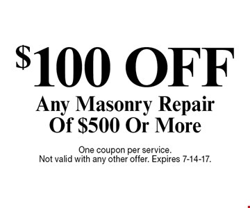 $100 OFF Any Masonry Repair Of $500 Or More. One coupon per service. Not valid with any other offer. Expires 7-14-17.