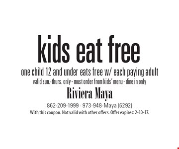 free kid's meal one child 12 and under eats free w/ each paying adult. valid sun.-thurs. only - must order from kids' menu - dine in only. With this coupon. Not valid with other offers. Offer expires: 2-10-17.