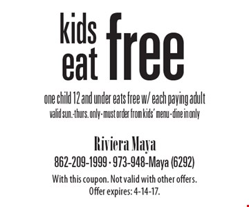 Free kid's meal one child 12 and under eats free w/ each paying adult. Valid sun.-thurs. only. Must order from kids' menu. Dine in only. With this coupon. Not valid with other offers. Offer expires: 4-14-17.