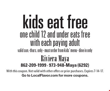free kid's meal one child 12 and under eats free with each paying adultvalid sun.-thurs. only - must order from kids' menu - dine in only. With this coupon. Not valid with other offers or prior purchases. Expires 7-14-17.Go to LocalFlavor.com for more coupons.