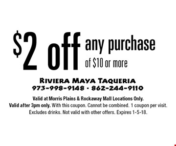 $2 off any purchase of $10 or more. Valid at Morris Plains & Rockaway Mall Locations Only. Valid after 3pm only. With this coupon. Cannot be combined. 1 coupon per visit. Excludes drinks. Not valid with other offers. Expires 1-5-18.